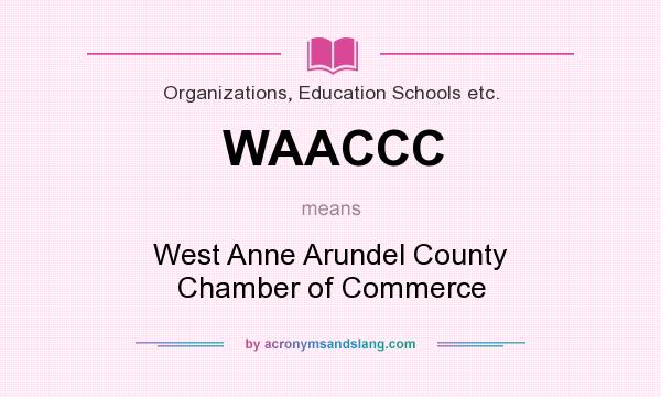 What does WAACCC mean? It stands for West Anne Arundel County Chamber of Commerce