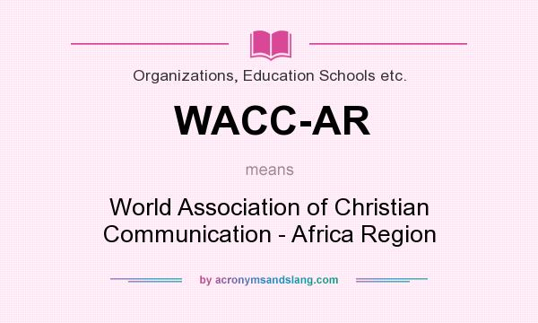 What does WACC-AR mean? It stands for World Association of Christian Communication - Africa Region