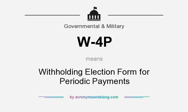 What does W-4P mean? It stands for Withholding Election Form for Periodic Payments