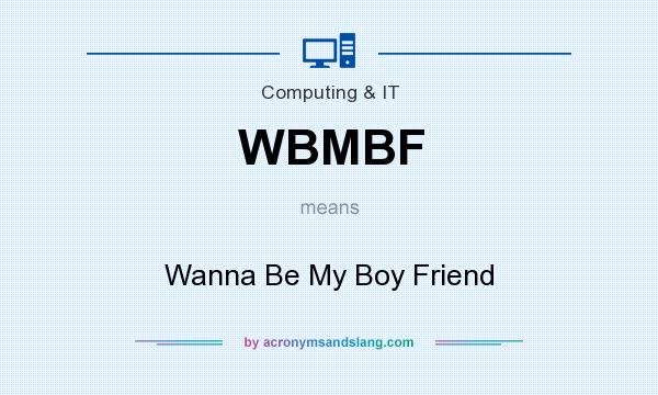 What does WBMBF mean? It stands for Wanna Be My Boy Friend