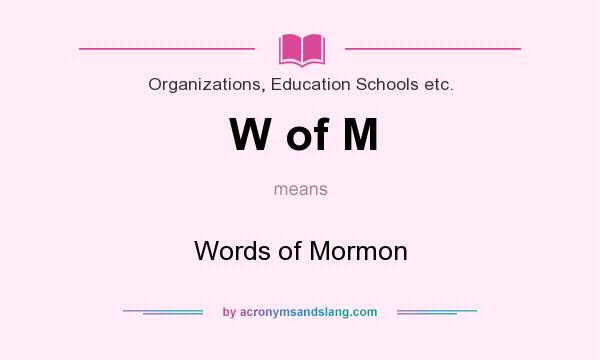 What does W of M mean? It stands for Words of Mormon