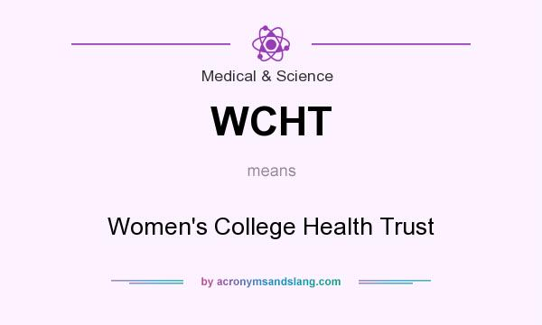 What does WCHT mean? It stands for Women`s College Health Trust