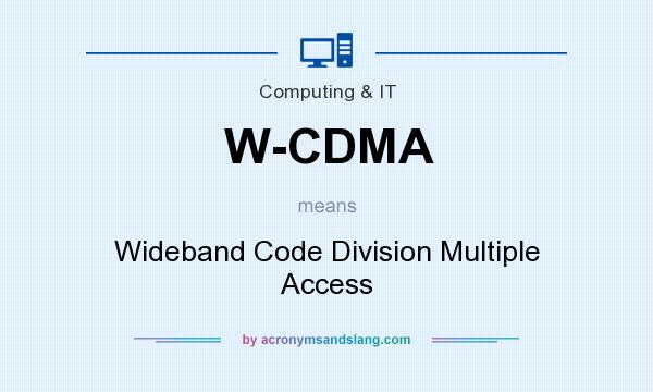 What does W-CDMA mean? It stands for Wideband Code Division Multiple Access