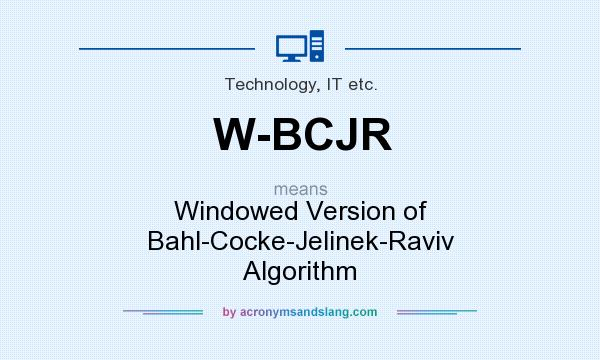 What does W-BCJR mean? It stands for Windowed Version of Bahl-Cocke-Jelinek-Raviv Algorithm