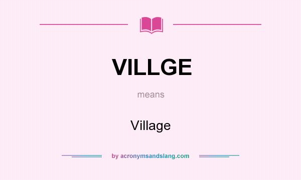 What does VILLGE mean? It stands for Village