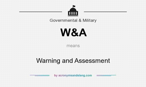 What does W&A mean? It stands for Warning and Assessment