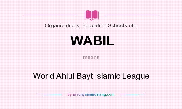 What does WABIL mean? It stands for World Ahlul Bayt Islamic League