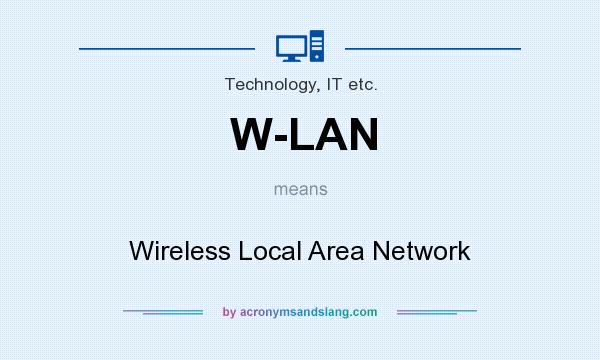 What does W-LAN mean? It stands for Wireless Local Area Network