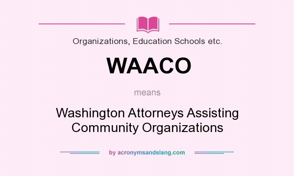 What does WAACO mean? It stands for Washington Attorneys Assisting Community Organizations