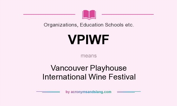 What does VPIWF mean? It stands for Vancouver Playhouse International Wine Festival