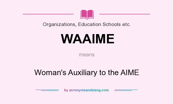 What does WAAIME mean? It stands for Woman`s Auxiliary to the AIME