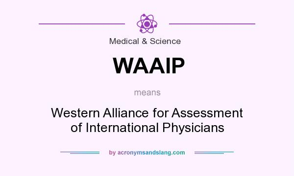 What does WAAIP mean? It stands for Western Alliance for Assessment of International Physicians