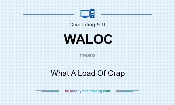 What does WALOC mean? It stands for What A Load Of Crap