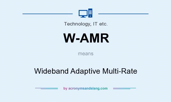 What does W-AMR mean? It stands for Wideband Adaptive Multi-Rate