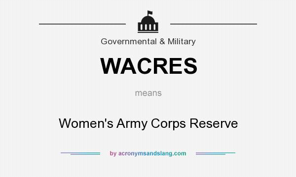 What does WACRES mean? It stands for Women`s Army Corps Reserve