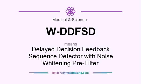 What does W-DDFSD mean? It stands for Delayed Decision Feedback Sequence Detector with Noise Whitening Pre-Filter