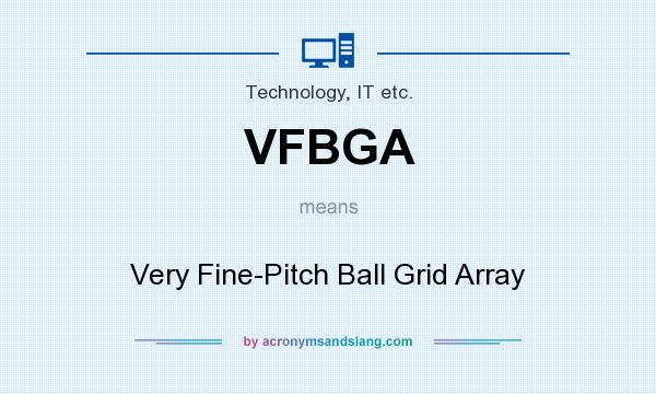 What Does Vfbga Mean Definition Of Vfbga Vfbga Stands For Very Fine Pitch Ball Grid Array By Acronymsandslang Com