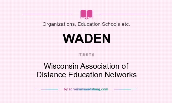 What does WADEN mean? It stands for Wisconsin Association of Distance Education Networks