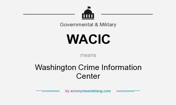 What does WACIC mean? It stands for Washington Crime Information Center