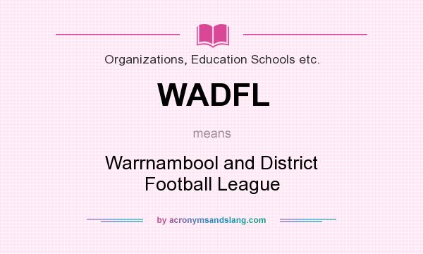 What does WADFL mean? It stands for Warrnambool and District Football League
