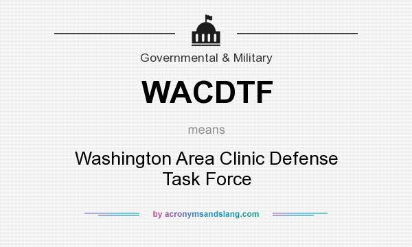 What does WACDTF mean? It stands for Washington Area Clinic Defense Task Force