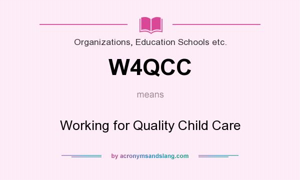 What does W4QCC mean? It stands for Working for Quality Child Care