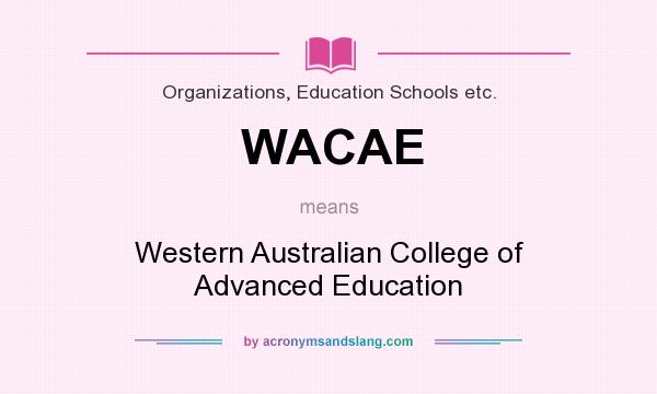 What does WACAE mean? It stands for Western Australian College of Advanced Education