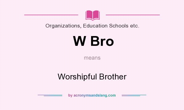 What does W Bro mean? It stands for Worshipful Brother