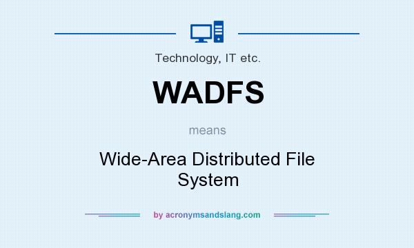 What does WADFS mean? It stands for Wide-Area Distributed File System