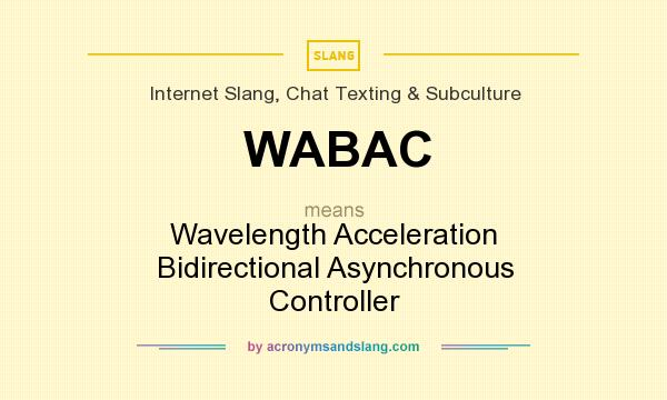 What does WABAC mean? It stands for Wavelength Acceleration Bidirectional Asynchronous Controller
