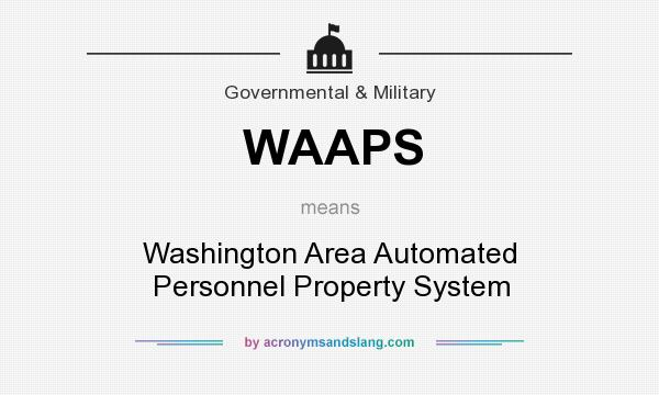 What does WAAPS mean? It stands for Washington Area Automated Personnel Property System