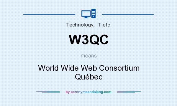 What does W3QC mean? It stands for World Wide Web Consortium Québec