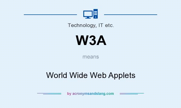 What does W3A mean? It stands for World Wide Web Applets