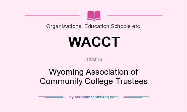 What does WACCT mean? It stands for Wyoming Association of Community College Trustees