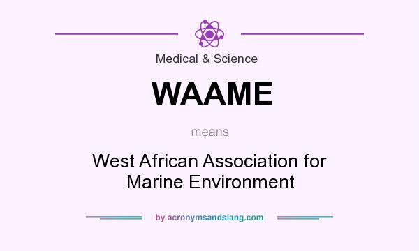 What does WAAME mean? It stands for West African Association for Marine Environment