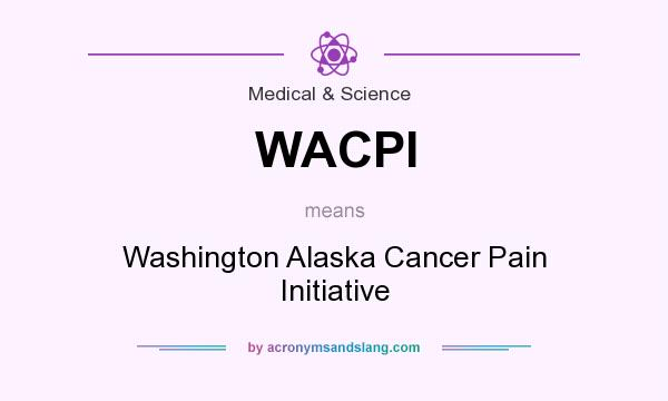 What does WACPI mean? It stands for Washington Alaska Cancer Pain Initiative
