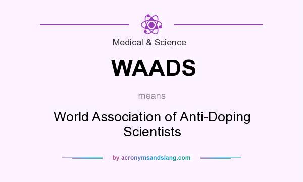 What does WAADS mean? It stands for World Association of Anti-Doping Scientists