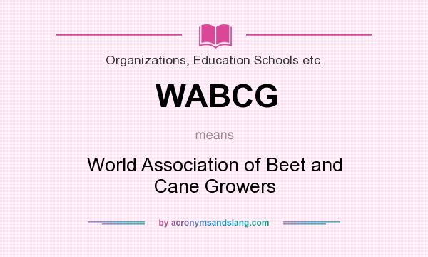What does WABCG mean? It stands for World Association of Beet and Cane Growers