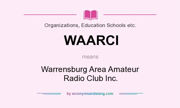 What does WAARCI mean? It stands for Warrensburg Area Amateur Radio Club Inc.