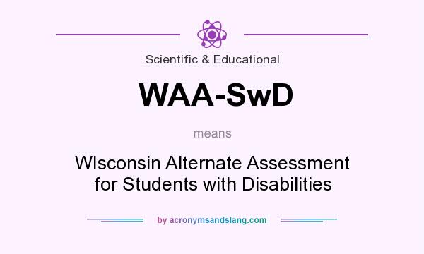 What does WAA-SwD mean? It stands for WIsconsin Alternate Assessment for Students with Disabilities