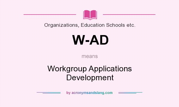 What does W-AD mean? It stands for Workgroup Applications Development
