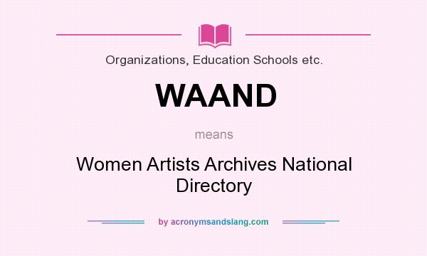 What does WAAND mean? It stands for Women Artists Archives National Directory