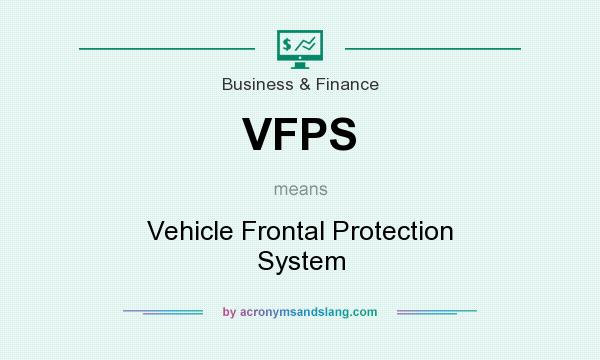 What does VFPS mean? It stands for Vehicle Frontal Protection System