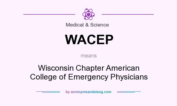 What does WACEP mean? It stands for Wisconsin Chapter American College of Emergency Physicians