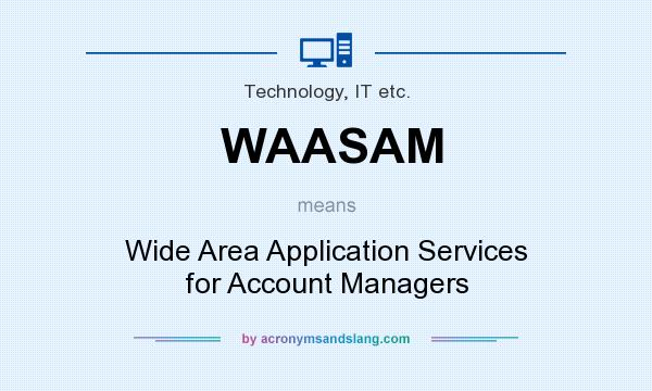 What does WAASAM mean? It stands for Wide Area Application Services for Account Managers
