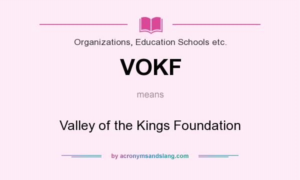 What does VOKF mean? It stands for Valley of the Kings Foundation