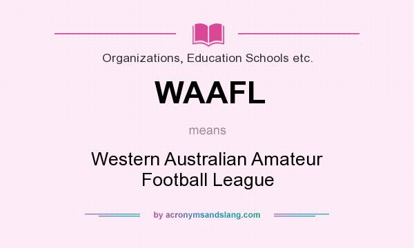 What does WAAFL mean? It stands for Western Australian Amateur Football League
