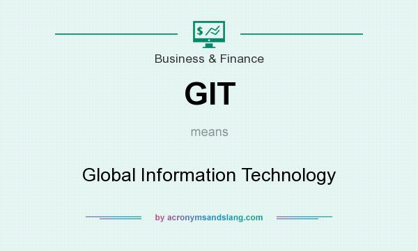 What does GIT mean? It stands for Global Information Technology