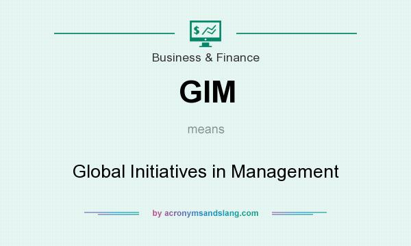 What does GIM mean? It stands for Global Initiatives in Management