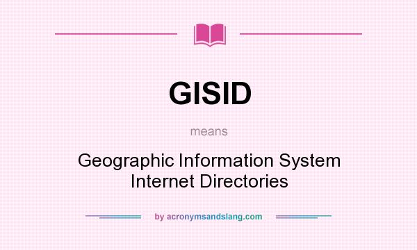 What does GISID mean? It stands for Geographic Information System Internet Directories